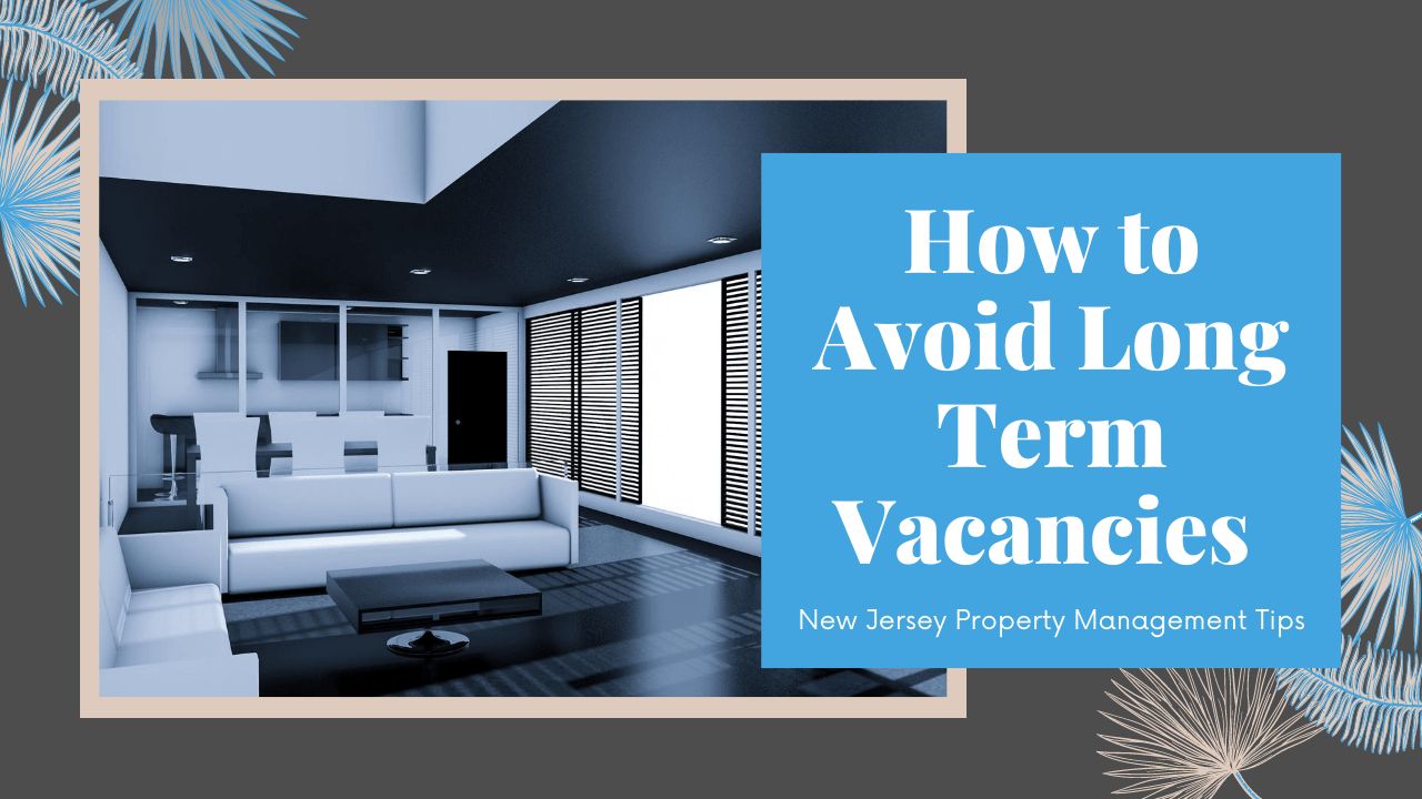 How to Avoid Long Term Vacancies | New Jersey Property Management Tips